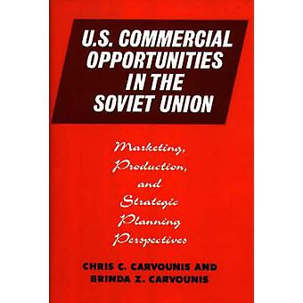U.S. Commercial Opportunities in the Soviet Union Marketing Production and Strategic Planning Perspectives by Carvounis & Chris C.