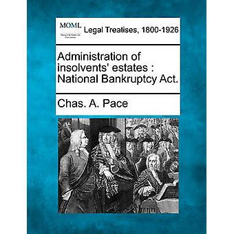 Administration of insolvents estates  National Bankruptcy Act. by Pace & Chas. A.