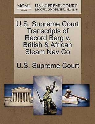U.S. Supreme Court Transcripts of Record Berg v. British  African Steam Nav Co by U.S. Supreme Court