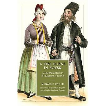 A Fire Burns in Kotsk A Tale of Hasidism in the Kingdom of Poland by Boyarin & Jonathan