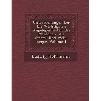 Untersuchungen ber Die Wichtigsten Angelegenheiten Des Menschen Als Staats Und Weltbrger Volume 1 by Hoffmann & Ludwig