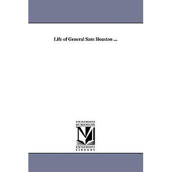 Life of General Sam Houston ... by Michigan Historical Reprints