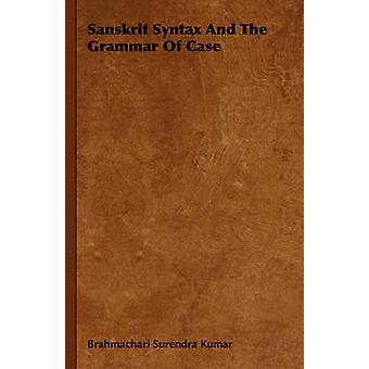 Sanscrit sur la syntaxe et la grammaire des cas par Brahmachari Surendra Kumar & Surendra Kum