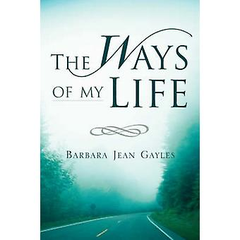 The Ways of My Life by Gayles & Barbara Jean