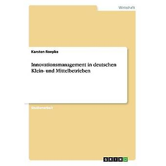 Innovationsmanagement in deutschen Klein und Mittelbetrieben by Roepke & Karsten