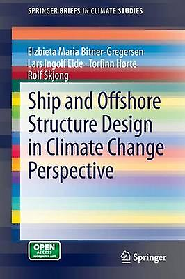 Ship and Offshore Structure Design in Climate Change Perspective by BitnerGregersen & Elzbieta Maria
