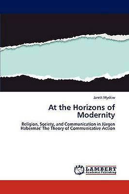 At the Horizons of Modernity by Myskiw & Jarett