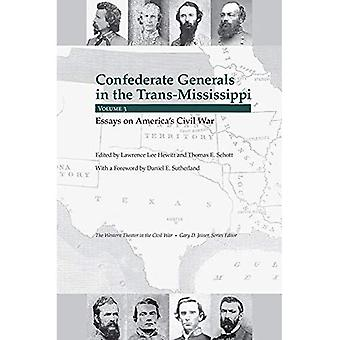 Confederate Generals in the� Trans-Mississippi: Volume 3: Essays on America's Civil War