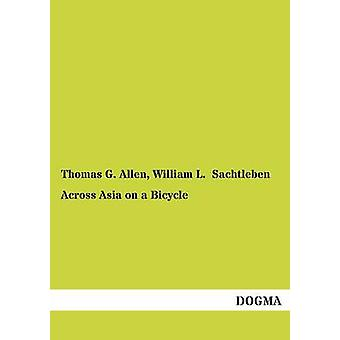 Across Asia on a Bicycle by Allen & Thomas G.