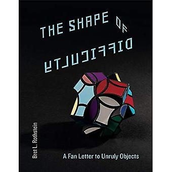 The Shape of Difficulty: A� Fan Letter to Unruly Objects