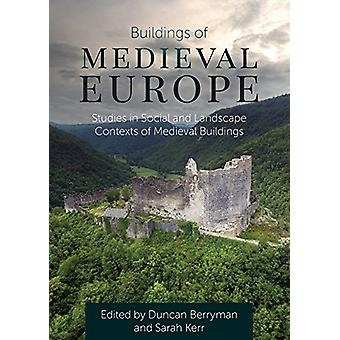 Buildings of Medieval Europe - Studies in Social and Landscape Context