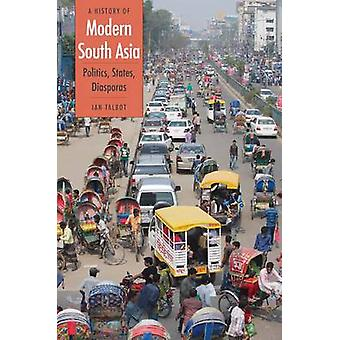 A History of Modern South Asia - Politics - States - Diasporas by Ian