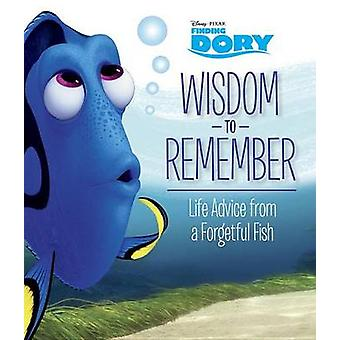 Wisdom to Remember - Life Advice from a Forgetful Fish by Kristen L De