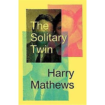 The Solitary Twin by Harry Mathews - 9780811227544 Book