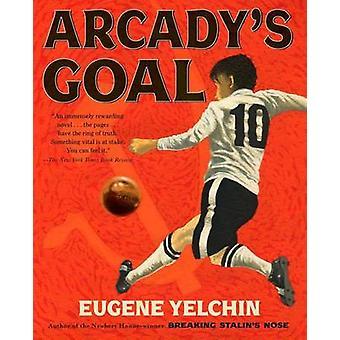Arcady's Goal by Eugene Yelchin - Eugene Yelchin - 9781250068149 Book