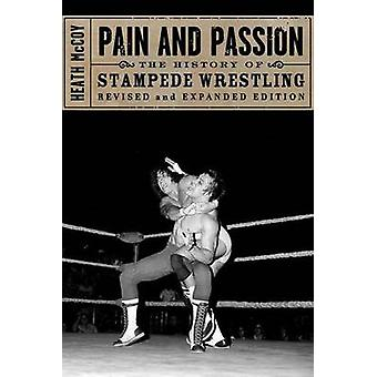 Pain and Passion - The History of Stampede Wrestling by Heath McCoy -