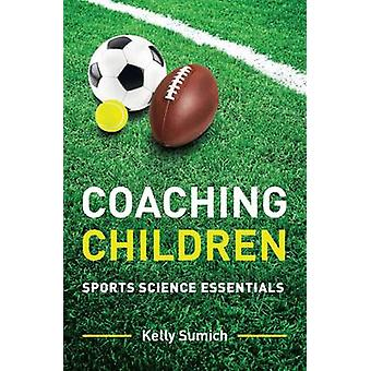 Teaching Children - Sports Science Essentials by Kelly Sumich - 978174