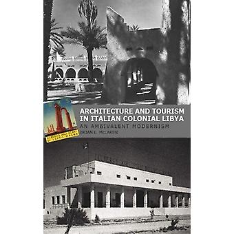 Architecture and Tourism in Italian Colonial Libya - An Ambivalent Mod