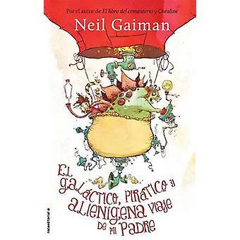 El Galactico - Piratico y Alienigena Viaje de Mi Padre by Neil Gaiman