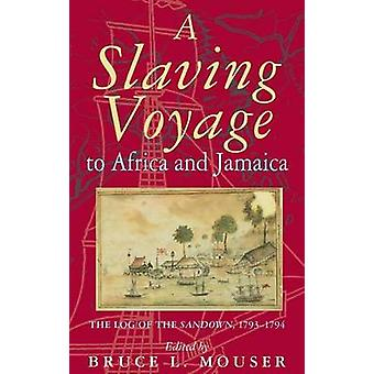 A Slaving Voyage to Africa and Jamaica - The Log of the Sandown - 1793