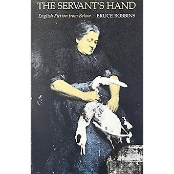The Servant's Hand - English Fiction from Below by Robbins - Bruce - 9
