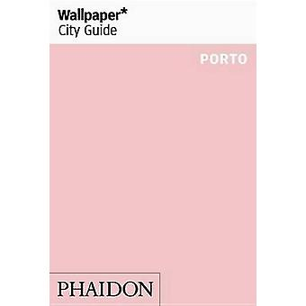 Wallpaper* City Guide Porto - 2016 by Wallpaper* - Syma Tariq - Joao M