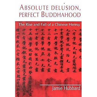 Arguing the Universal - Aspects of a Chinese Buddhist Heresy by Jamie
