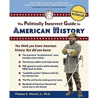 The Politically Incorrect Guide to American History by Thomas E. Wood