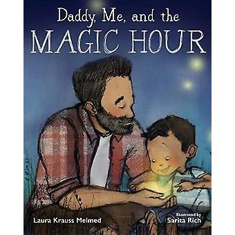 Daddy - Me - and the Magic Hour by Laura Krauss Melmed - 978151070791