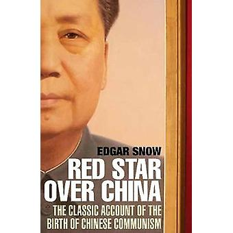Red Star Over China - The Classic Account of the Birth of Chinese Comm