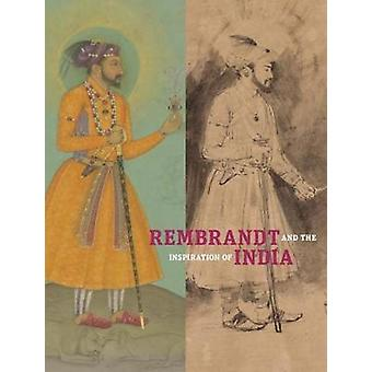 Rembrandt and the Inspiration of India by Stephanie Schrader - 978160