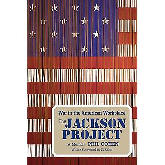 The Jackson Project - War in the American Workplace - A Memoir by Phil