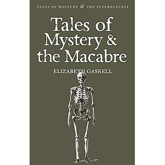 Tales of Mystery and the Macabre by Elizabeth Gaskell - David Stuart