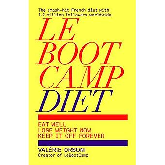 LeBootCamp Diet - Eat Well; Lose Weight Now; Keep it off Forever by Va