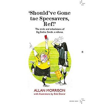 Should've Gone Tae Specsavers - Ref! by Allan Morrison - Bob Dewar -