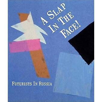 A Slap in the Face! - Futurists in Russia by John Milner - 97808566763