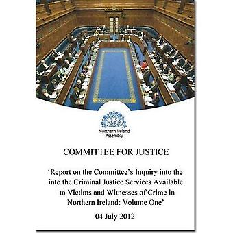 Report on the Committee's Inquiry into the Criminal Justice Services Available to Victims and Witnesses of Crime...