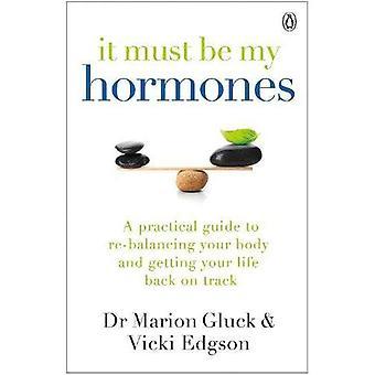 Musi to być moje hormony: Praktyczny przewodnik do przywrócenia równowagi ciała i życia powrócić