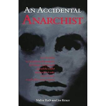 An Accidental Anarchist: How the Killing of a Humble Jewish Immigrant by Chicago's Chief of Police Exposed the...
