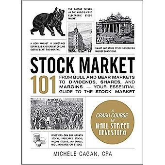 Stock Market 101: From Bull and Bear Markets to Dividends, Shares, and Margins���Your Essential Guide to the Stock...