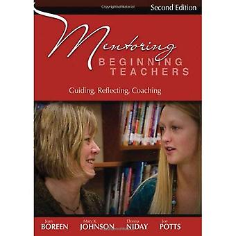 Mentoring Beginning Teachers: Guiding, Reflecting, Coaching
