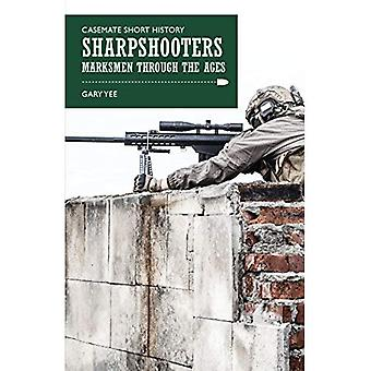 Sharpshooters: Marksmen Through the Ages (Casemate Short History)