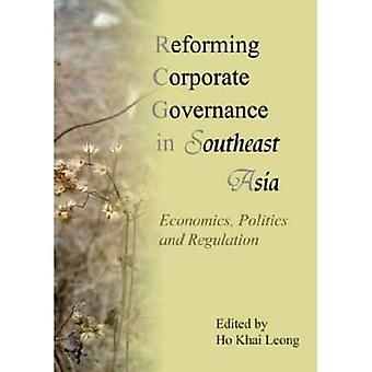 Reforming Corporate Governance in Southeast Asia Economics, Politics, and Regulations