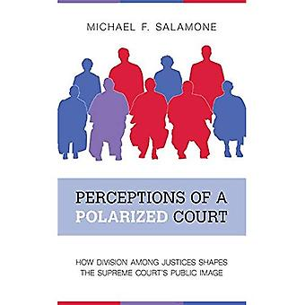 Perceptions of a Polarized Court: How Division among Justices Shapes the Supreme� Court's Public Image