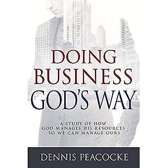 Doing Business God's Way: A Study of How God Manages His Resources So We Can Manage Ours