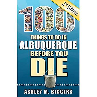 100 Things to Do in Albuquerque Before You Die,� 2nd Edition (100 Things to Do Before You Die)
