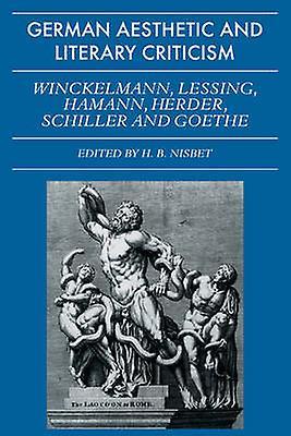 German Aesthetic and Literary Criticism Winckelmann Lessing Hamann Herder Schiller and Goethe by Nisbet & H. B.