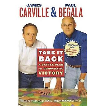 Take It Back A Battle Plan for Democratic Victory by Carville & James
