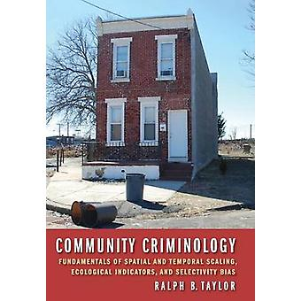 Community Criminology Fundamentals of Spatial and Temporal Scaling Ecological Indicators and Selectivity Bias by Taylor & Ralph B.