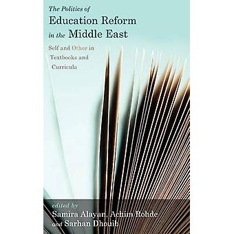 The Politics of Education Reform in the Middle East Self and Other in Textbooks and Curricula by Rohde & Achim